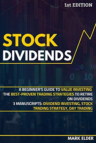 Stock Dividends: A Beginner's Guide to Value Investing. The Best-Proven Trading Strategies to Retire on Dividends - 3 Manuscripts: Dividend Investing, Stock Trading Strategy, Day Trading