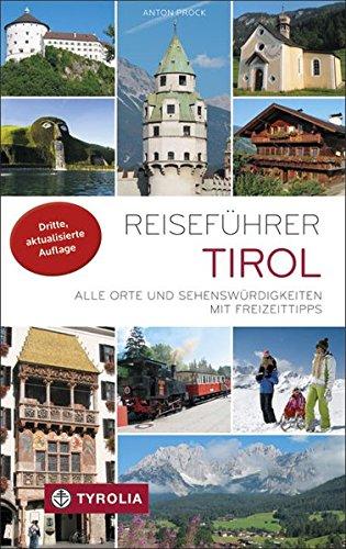 Reiseführer Tirol: Alle Orte und Sehenswürdigkeiten in Nord- und Osttirol. Mit Freizeittipps: Alle Orte und Sehenswürdigkeiten mit Freizeittipps