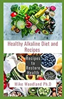 Healthy Alkaline Diet and Recipes: Recipes to Restore Health