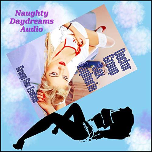 Doctor Group Sex Euphoria: Five Xxx Explicit Doctor Group Sex Erotica Stories audiobook cover art