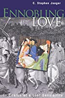 Ennobling Love: In Search of a Lost Sensibility (The Middle Ages Series)