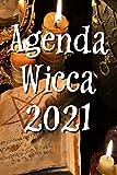 Agenda Wicca 2021: Fêtes Wicca, oghams celtiques, Runes, alphabet thébain, correspondances astrologiques, phases lunaires, un agenda pratique pour noter chaques pensées, rituels, sabbats etc...