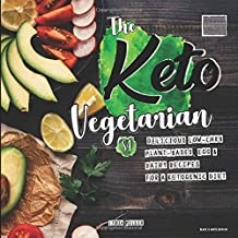 The Keto Vegetarian: 84 Delicious Low-Carb Plant-Based, Egg & Dairy Recipes For A Ketogenic Diet (Nutrition Guide, Black & White Edition) (The Carbless Cook)
