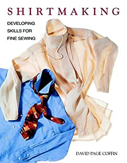Shirtmaking: Developing Skills For Fine Sewing by [David Coffin]