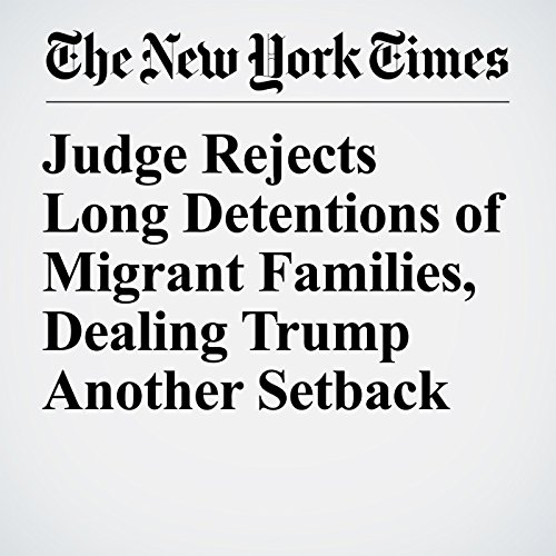 Judge Rejects Long Detentions of Migrant Families, Dealing Trump Another Setback copertina