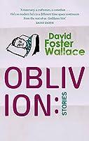 Oblivion: Stories. David Foster Wallace
