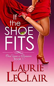 If The Shoe Fits (Once Upon A Romance Series Book 1) by [Laurie LeClair]