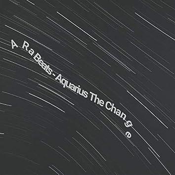 Aquarius the Change