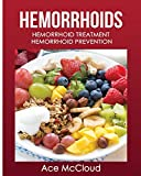 Hemorrhoids: Hemorrhoid Treatment: Hemorrhoid Prevention (Hemorrhoid Pain & Itch Relief from Diet & Medical)