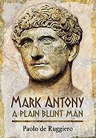 Mark Antony: A Plain Blunt Man