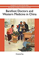 Barefoot Doctors and Western Medicine in China (Rochester Studies in Medical History)