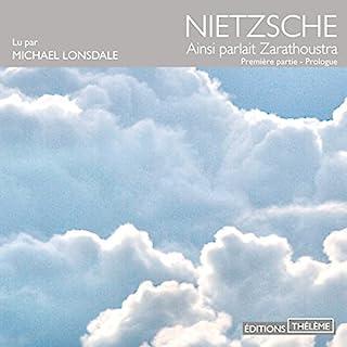 Ainsi parlait Zarathoustra 1                   De :                                                                                                                                 Friedrich Nietzsche                               Lu par :                                                                                                                                 Michaël Lonsdale                      Durée : 2 h et 27 min     14 notations     Global 4,5