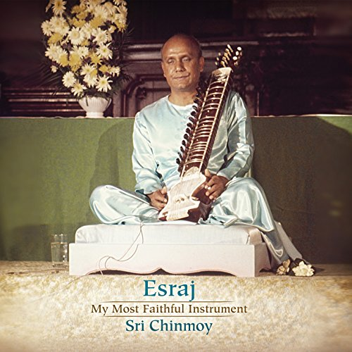 Esraj: My Most Faithful Instrument