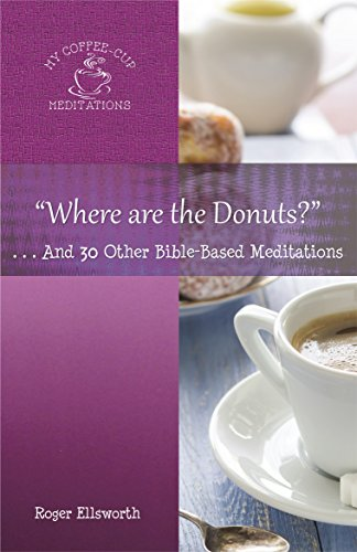 """Where Are the Donuts?"": . . .And 30 Other Bible-Based Meditations (My Coffee-Cup Meditations Book 6) (English Edition)"
