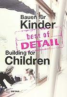 Bauen Fuer Kinder/ Building for Children (Best of Detail)