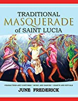 Traditional Masquerade of Saint Lucia: Characters and Costumes * Music and Dances * Chants and Rituals