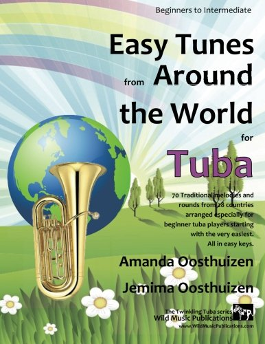 Easy Tunes from Around the World for Tuba: 70 easy traditional tunes to explore for beginner tuba players. Starting with just 4 notes and progressing. All in easy keys.