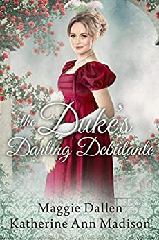 The Duke's Darling Debutante: Sweet Regency Romance by [Maggie Dallen, Katherine Ann Madison, Maggie M.  Dallen]