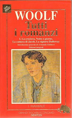 Tutti i romanzi. La crociera-Notte e giorno-La camera di Jacob-Gita al faro-La signora Dalloway (Vol. 1)