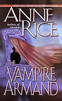 The Vampire Armand (The Vampire Chronicles, Book 6) by [Anne Rice]