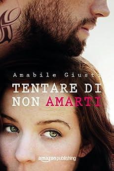 Tentare di non amarti (Italian Edition) de [Amabile Giusti]