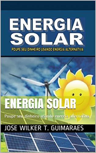 Energia Solar: Poupe seu dinheiro usando energia alternativa (001 Livro 1)