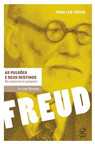 As pulsões e seus destinos: Do corporal ao psíquico (Para ler Freud)