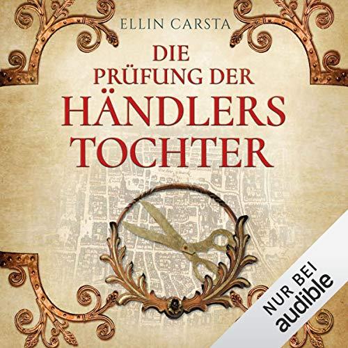 Die Prüfung der Händlerstochter Audiobook By Ellin Carsta cover art