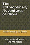 The Extraordinary Adventures of Olivia: Marcus Malkin and the Monsters