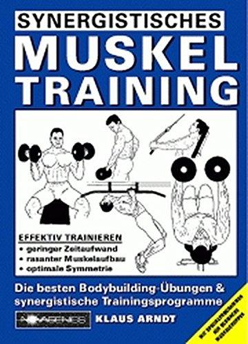 Synergistisches Muskeltraining: Die besten Bodybuilding - Übungen & synergistische Trainingsprogramme: Die besten Bodybuilding-Übungen und ... Spezialprogrammen für schwache Muskelgruppen