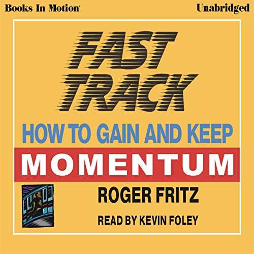Fast Track     How to Gain and Keep Momentum              By:                                                                                                                                 Roger Fritz                               Narrated by:                                                                                                                                 Kevin Foley                      Length: 3 hrs and 12 mins     1 rating     Overall 5.0