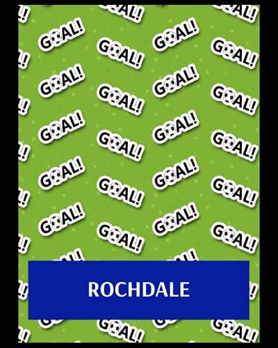 Rochdale: Bucket List Journal, Rochdale FC Personal Journal, Rochdale Football Club, Rochdale FC Diary, Rochdale FC Planner, Rochdale FC
