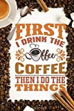 First I Drink The Coffee, Then I Do Things: Funny Coffee Beans  Notebook Appreciation Gifts | Blank Lined Journal.to be used as Address or Poem Book ... Notes | Cute - Doodling Ideas (Coffee Series) -  Independently published