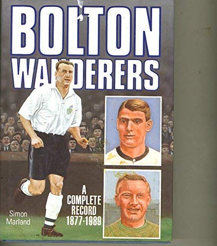 Bolton Wanderers: A Complete Record, 1877-1989