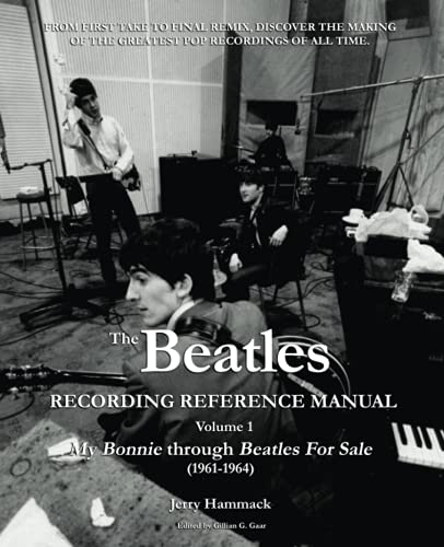 The Beatles Recording Reference Manual: Volume 1: My Bonnie through Beatles For Sale (1961-1964) (Beatles Recording Reference Manuals)