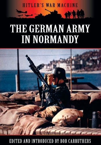 The German Army in Normandy (Hitler's War Machine)