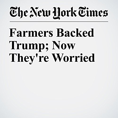 Farmers Backed Trump; Now They're Worried copertina