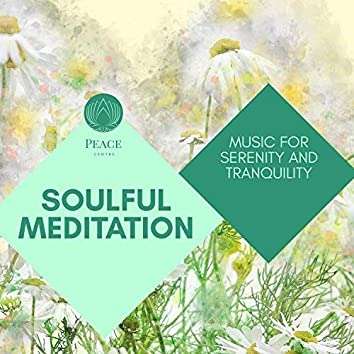 Soulful Meditation - Music For Serenity And Tranquility