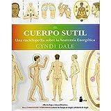 CUERPO SUTIL, EL: UNA ENCICLOPEDIA SOBRE LA ANATOMIA ENERGETICA (2012)