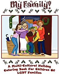 Image: My Family! A Multi-Cultural Holiday Coloring Book for Children of Gay and Lesbian Parents | Paperback: 40 pages | by Clarke (Author), Cheril N. Clarke (Author), Mukherjee (Illustrator), Aiswarya (Illustrator), Singh (Illustrator), Suraj (Illustrator). Publisher: Dodi Press; 1st edition (December 10, 2010)