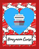 Honeymoon Cruise Planner and Journal: A planner, journal and logbook to help you plan and organize your cruise. Over 24 pages for information for your honeymoon cruise and 3 more. Great gift idea too!