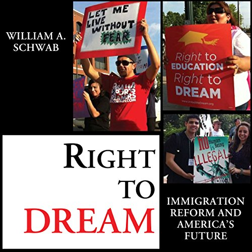 Right to DREAM     Immigration Reform and America's Future              By:                                                                                                                                 William A. Schwab                               Narrated by:                                                                                                                                 Robert J. Eckrich                      Length: 5 hrs     Not rated yet     Overall 0.0