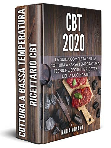 CBT 2020: La guida completa per la cottura a bassa temperatura. Tecniche, segreti e ricette della cucina CBT