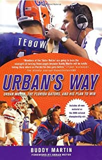 Urban's Way: Urban Meyer, the Florida Gators, and His Plan to Win by Buddy Martin (2008-09-02)