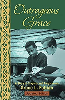 Outrageous Grace: A Story of Tragedy and Forgiveness by [Grace L. Fabian]