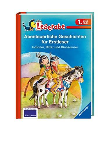 Abenteuerliche Geschichten für Erstleser. Indianer, Ritter und Dinosaurier - Leserabe 1. Klasse - Erstlesebuch für Kinder ab 6 Jahren (Leserabe - Sonderausgaben)