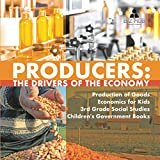 Producers: The Drivers of the Economy Production of Goods Economics for Kids 3rd Grade Social Studies Children's Government Books