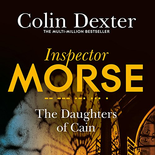 The Daughters of Cain     Inspector Morse Mysteries, Book 11              By:                                                                                                                                 Colin Dexter                               Narrated by:                                                                                                                                 Samuel West                      Length: 9 hrs and 24 mins     33 ratings     Overall 4.6