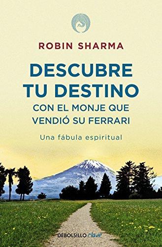 Descubre tu destino con el monje que vendió su Ferrari: Una fábula espiritual (Clave)