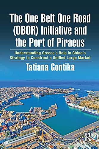 The One Belt One Road (OBOR) Initiative and the Port of Piraeus: Understanding Greece's Role in China's Strategy to Construct a Unified Large Market (English Edition)
